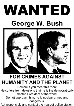 Wanted - George Dubbya Massmurderer Bush Bastard